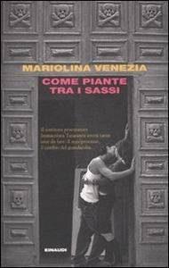 Mariolina Venezia – Come piante tra i sassi