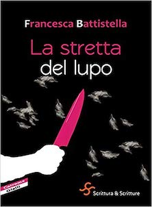 Francesca Battistella – La stretta del lupo