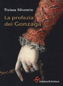 Tiziana Silvestrin – La profezia dei Gonzaga
