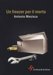 Antonio Mesisca – Un freezer per il morto