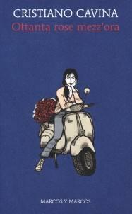 Cristiano Cavina – Ottanta rose mezz'ora