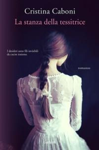Cristina Caboni – La stanza della tessitrice