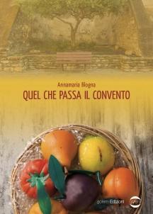 Annamaria Blogna – Quel che passa il convento