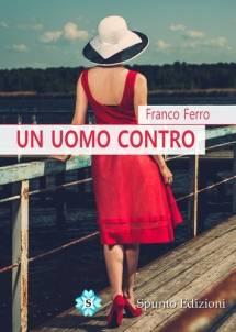 Franco Ferro – Un uomo contro
